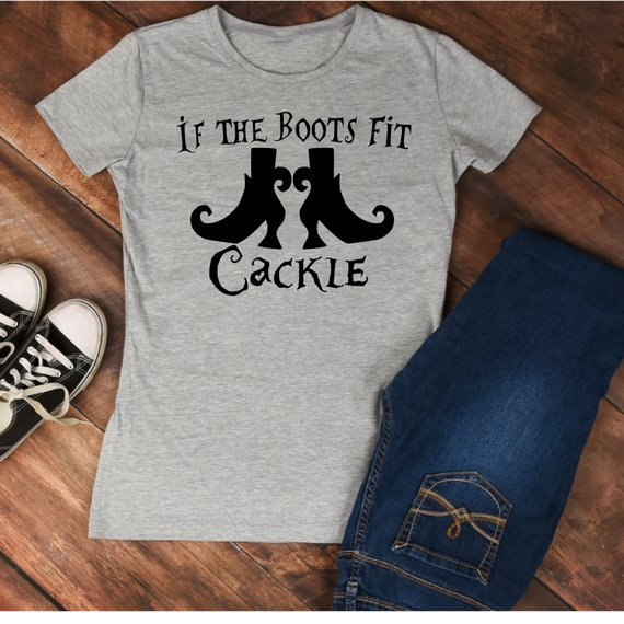 If the Boots Fit Cackle Shirt--Halloween Shirt--Witch Shirt-Funny Halloween shirt--Funny shirt