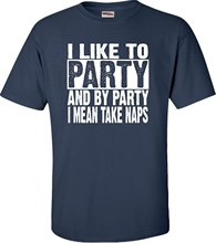 Custom Made Good Quality Short Sleeve Mens Formal Shirts Adult I Like To Party And By Party I Mean Take Naps Funny T-Shirt