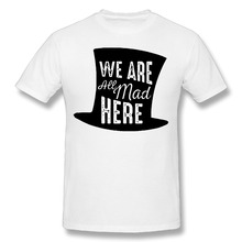 DUTRODU We Are All Mad Here mens hip hop custom t-shirts short sleeve 100% cotton man o neck tops(China)