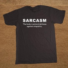 Sarcasm The Body's Natural Defence Against Stupidity Cotton T Shirt Hip Hop Tops Tee Funny Casual Fitness Clothing Plus Size