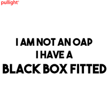 I AM NOT AN OAP I HAVE A BLACK BOX FITTED New Driver Car Window Bumper Sticker(China)