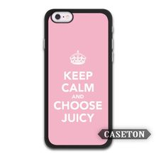 Keep Calm And Choose Juicy Lovely Girly Case For iPhone 7 6 6s Plus 5 5s SE 5c 4 4s and For iPod 5