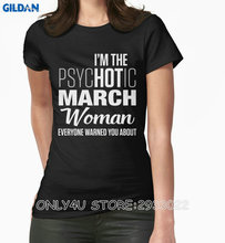 Gildan Only4U New High Quality Graphic I Am The Psychotic March Woman Everyone Warned You About Short-Sleeve Tee Shirts