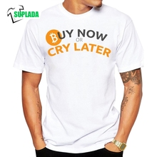 Buy Bitcoin Buy Now Cry Later Funny Tee Shirt O-Neck Short Sleeves Male Pure cotton Hipster T-Shirts T Shirt Funny for $9.90 in AliExpress store