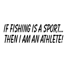 20.3*6.5CM IF FISHING IS A SPORT THEN I AM AN ATHLETE Funny Car Stickers Decals Black Silver C1-0280