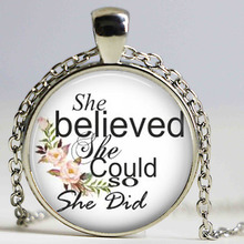 She Believed She Could So She Did necklace Jewelry Quote Girl Birthday Graduation Inspirational Chain Glass(China)