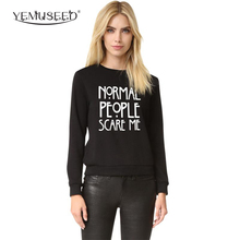 YEMUSEED H1026 NORMAL PEOPLE SCARE ME 2016 New Letters Print Funny Harajuku Tracksuit For Women Sweatshirt Hoodies