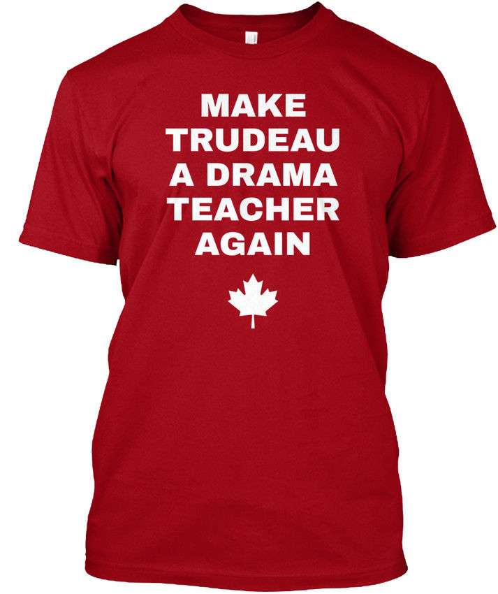 Make Trudeau A Drama Teacher Again Popular Tagless Tee T-Shirt Short Sleeve O-Neck 100%Cotton Mens Printed t shirts