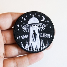 New Arrivals I Want to Leave Patch UFO ALIEN Iron on Embroidered Patch Clothes DIY Hotfix Motif Applique