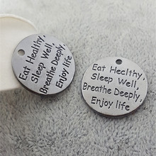 "18MM ""Eat Healthy Sleep Well Breathe Deeply Enjoy life"" word charms round metal tag, message pendants for bracelet and necklace(China)"