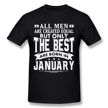 T Shirt All Men are Created Equal But Only The Best are Born in January Black T-Shirt O Neck Short Sleeve Tees New Plus Size(China)