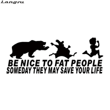 Langru Car Styling For Be Nice To Fat People Someday They May Save Your Life Funny Sticker Vinyl Graphics Decals Jdm(China)
