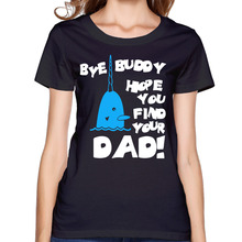2017 Bye Buddy Hope You Find Your Dad Printed Women  Premium Cotton T shirt  Funny Gift  Customized Fitness Dance