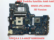 3D version High quality laptop motherboard for Toshiba Satellite A660 A665 NWQAA LA-6062P K000104430 HM55 rPGA988A DDR3 Tested