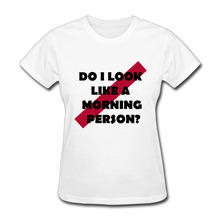 Women DO I LOOK LIKE A MORNING PERSON graphic short sleeve T Shirts college White