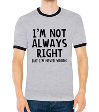 I'm Not Always Right But I'm Never Wrong brand clothing men 2017 summer Funny Attitude top contrast collar short sleeve camiseta