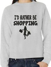 I'd Rather Be Shopping Funny Sweatshirt Jumper Unisex Birthday Gift More Size And Colors-E233(China)