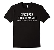 Of Course, I Talk To Myself. Sometimes I Need Expert Advice New Fashion Women'S Short Sleeve T Shirt Hot Selling T-Shirt(China)