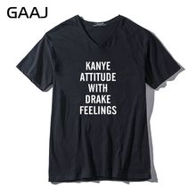 "GAAJ ""Kanye attitude with Drake feelings"" Men & Women Unisex T Shirts Casual V Neck Cotton  Print Letter Brand Clothing Tee Tops"