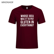 Whose Idea Was It To Put Gluten In Everything Letters Print T Shirts Men Summer Funny T-shirt For Men Casual Short Sleeve Tops(China)