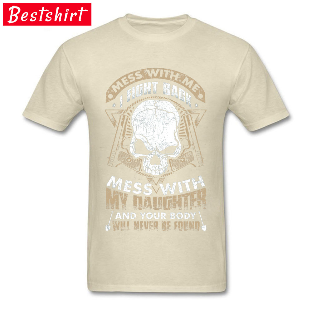 MESS WITH MY DAUGHTER AND11431 Cotton Mens Short Sleeve Tees cosie Mother Day T Shirts Custom Tops & Tees 2018 Hot Sale Crewneck MESS WITH MY DAUGHTER AND11431 beige