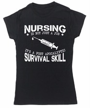 Newest 2017 Women T-Shirt Fashion Brand Funny Tees Nursing Is Not Just A Job It'S A Post Apocalyptic Survival Skill T Shirt