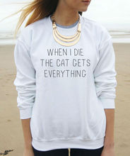 When I Die The Cat Gets Everything Print Women Sweatshirt Jumper Casual Hoody For Lady Funny Hipster Black White TZ20-92
