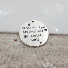 "50pcs/lot 25mm Antique Silver Plating Word"" to the world you are one, to me you are the world"" Massage Charm Pendant"