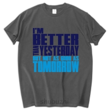 Better than yesterday, not as tomorrow men funny fashion tee shirt 2017 mens t shirt fort summer cool punk style male tee shirt(China)