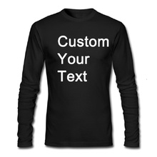 Custom Personalized T Shirt Add Your TEXT or LOGO Men Long Sleeve O-Neck T-Shirt 100% Cotton  Tee Many Colors All Size Available
