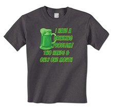 man t shirt I Have A Drinking Problem! Two Hands & Only One Mouth Drunk Mens T-Shirt
