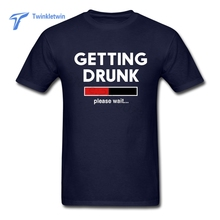 Getting Drunk Please Wait T Shirts Man Hip Hop Tee Tops Large Size XS-XXXL Men O Neck T-shirt Short Sleeves For Shopping