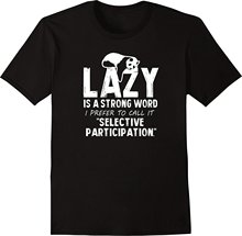 Lazy Is A Strong Word I Prefer To Call It Selective Participation Funny Men's T-Shirt T Shirt for Men/Boy Short Sleeve Cool Tees(China)