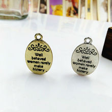 "50pcs/lot Anti-Silver plated ""well behaved women rarely make history"" Letter Charm Pendants 16*21mm For DIY Jewelry Findings"