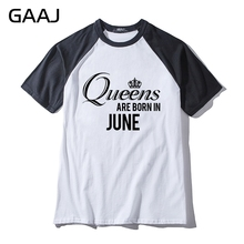 "GAAJ ""Queens are born in June"" Man & Women Unisex T Shirt Cotton  Hit Color Collar O Neck Tshirt Men Printed Male Casual Man"