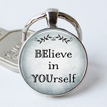 BElieve In YOUrself Inspirational Quote Pendant Funny Quote Car Keychain Key Rings(China)
