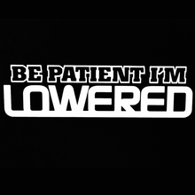 Be Patient Im Lowered Car Window Sticker Vinyl Decal Jdm Fresh Stance Drift(China)
