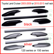 for TOYOTA Land Cruiser roof rack rail bar 2003-2009 120 or 2010-2015 150 series, silver or black, little profit,free shipping