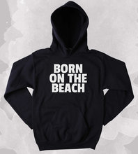 Beach Bum Sweatshirt Born On The Beach Slogan Ocean Clothing Tumblr Hoodie More Size and Colors-Z018(China)
