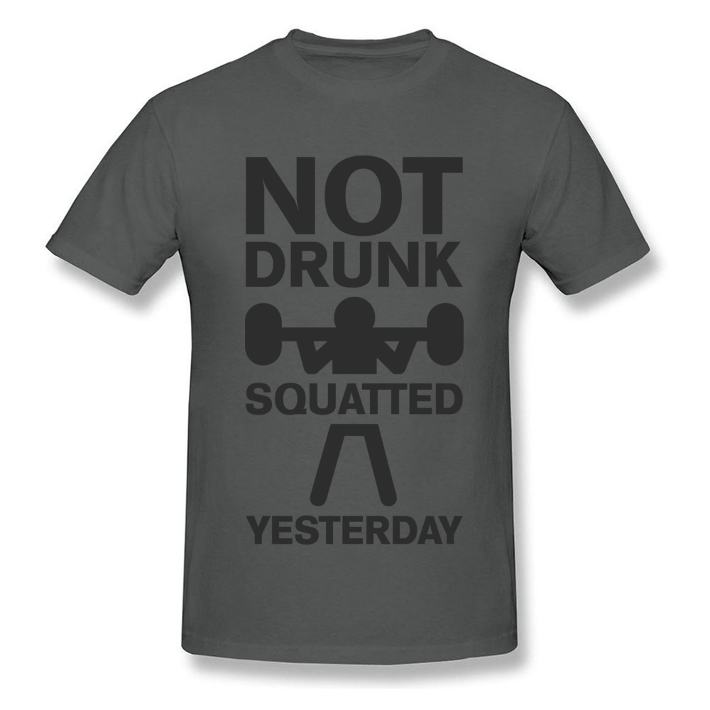 Design Top T-shirts Brand Crewneck Not Drunk. Squatted Yesterday 100% Cotton Men Tops T Shirt Crazy Short Sleeve Top T-shirts Not Drunk. Squatted Yesterday carbon