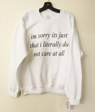 Spring Crewneck Im Sorry It's Just That I Literally Do Not Care Letter Sweatshirt Long Casual Jumper Women Men