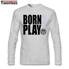 Creative Born To 2 Play Basketballing T-shirt Men's Long Sleeve Crewneck Cotton Large Size Group Bottoming Tee Shirts