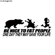 Langru Be Nice To Fat People Someday Vinyl Decal They May Save Your Life Car Styling Funny Sticker Funny Jdm(China)