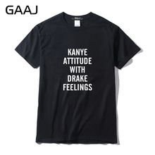 "GAAJ ""Kanye attitude with Drake feelings"" Men T Shirts Streetwear Tops Tees Print Letter T-shirts For Man Brand Clothing O Neck"