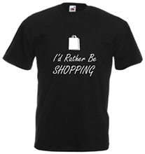 2017 Latest I'D Rather Be Shopping T Shirt Tee Xmas Gift Top Comedy Mothers Day Xmas Joke 2017 New Men'S T Shirt