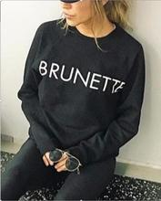 New Arrive Fashion Letter Printed BRUNETTE Sweatshirt Funny Girl Hoodies Cute Style Jumper Spring Hoodie Crewneck Plus SIZE