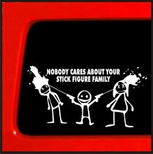 Nobody Cares about Your Stick figure Family Funny car vinyl Die Cut sticker decal 7'' White