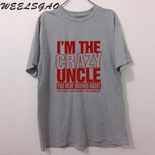 I'm The Crazy Uncle Funny PRINTED T-shirt MENS T SHIRT Great gift TShirt Tee Unisex(China)
