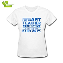 I Am An Art Teacher I Already Know This Has Paint T Shirt Women O Neck Club Tee Adult Plus Size Clothes Printed Mom Tee Shirts(China)