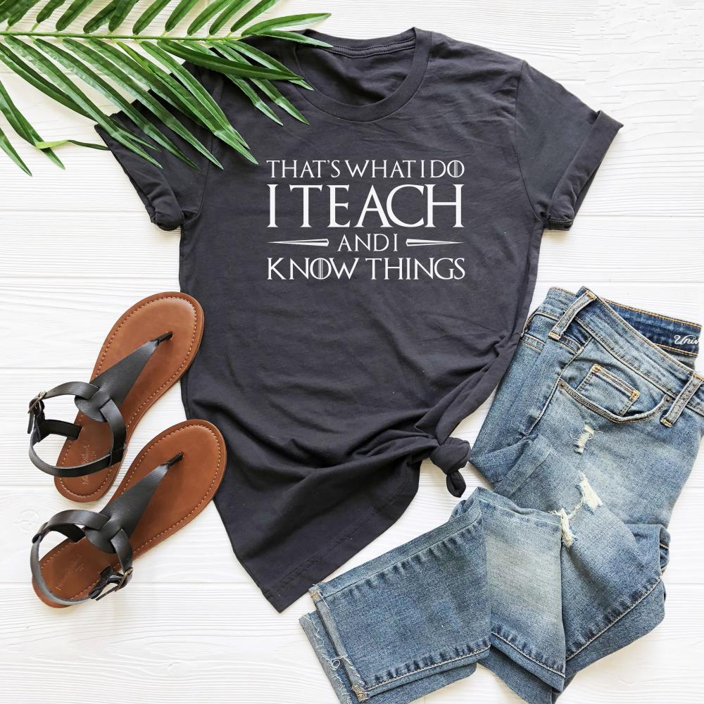Thats What I Do I Teach and I Know Things Teacher T-Shirt